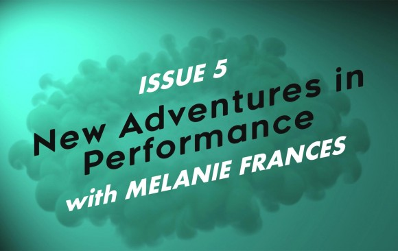 New Adventures in Performance - Issue 5 - July 2020 (with Melanie Frances)