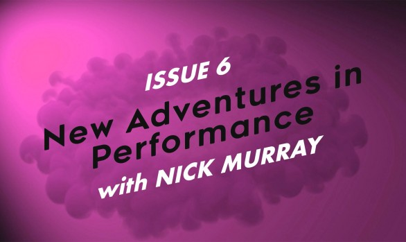 New Adventures in Performance - Issue 6 - December 2020 (with Nick Murray)