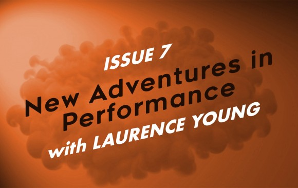 New Adventures in Performance - Issue 7 - May 2021 (with Laurence Young)